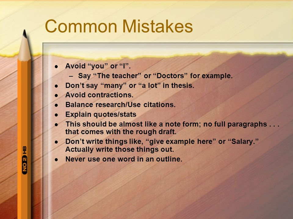 Common Mistakes Avoid you or I . –Say The teacher or Doctors for example.