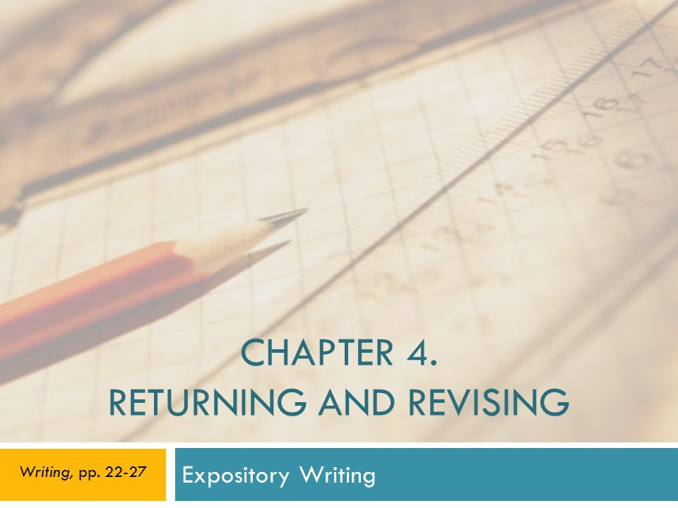 CHAPTER 4. RETURNING AND REVISING Expository Writing Writing, pp