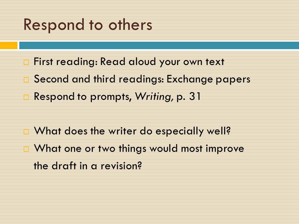 Respond to others  First reading: Read aloud your own text  Second and third readings: Exchange papers  Respond to prompts, Writing, p.