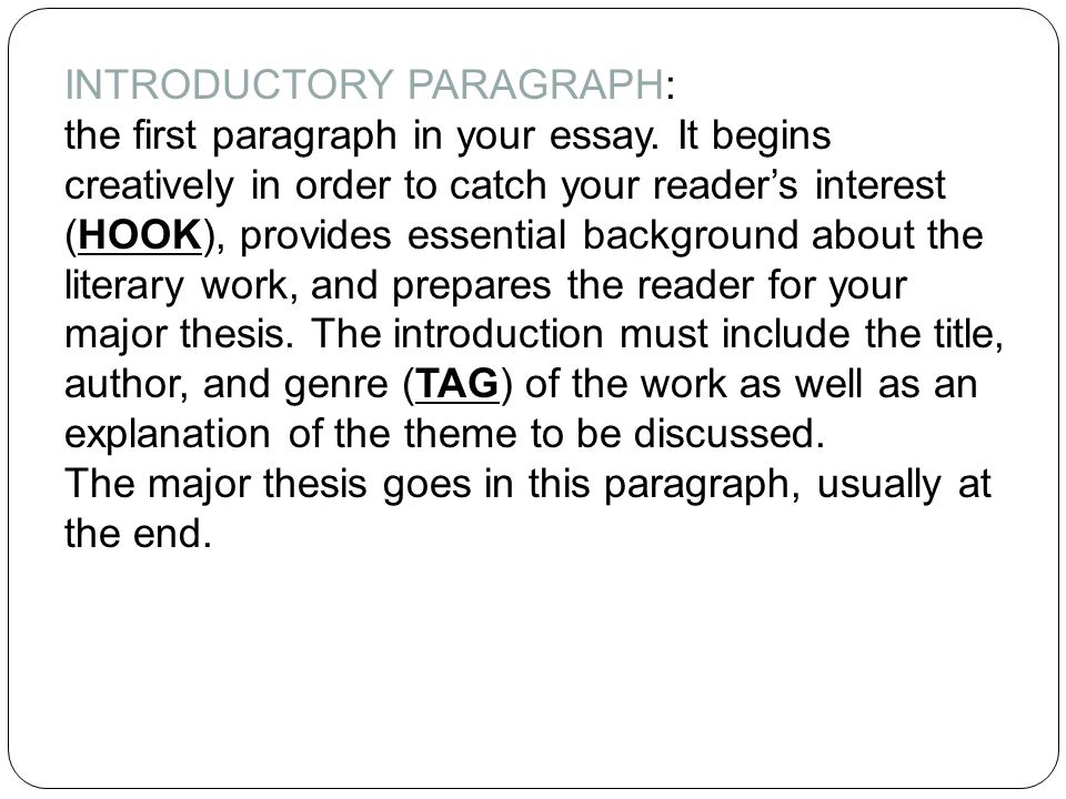 introductory paragraph english essay In this lesson, you will learn four things that a good introductory paragraph should do: hook in writing, a device used to grab a readers' attention, often in the form of interesting, surprising, or provocative information the reader, introduce the topic the subject of a reading.