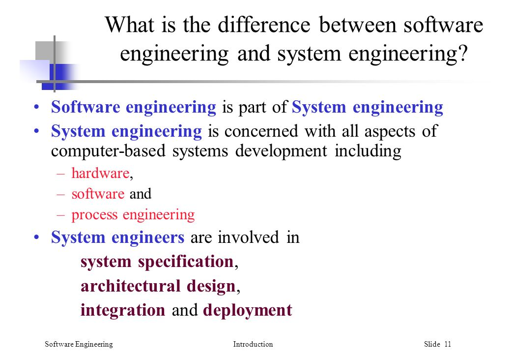 Software EngineeringIntroduction Slide 11 What is the difference between software engineering and system engineering.