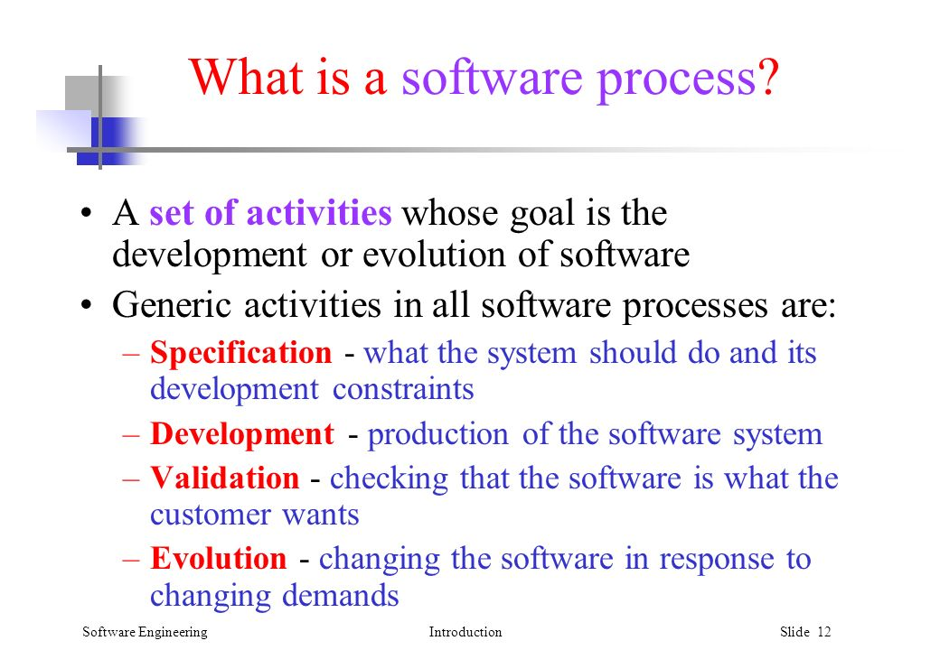 Software EngineeringIntroduction Slide 12 What is a software process.