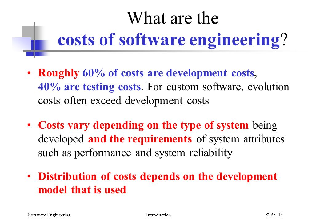 Software EngineeringIntroduction Slide 14 What are the costs of software engineering.