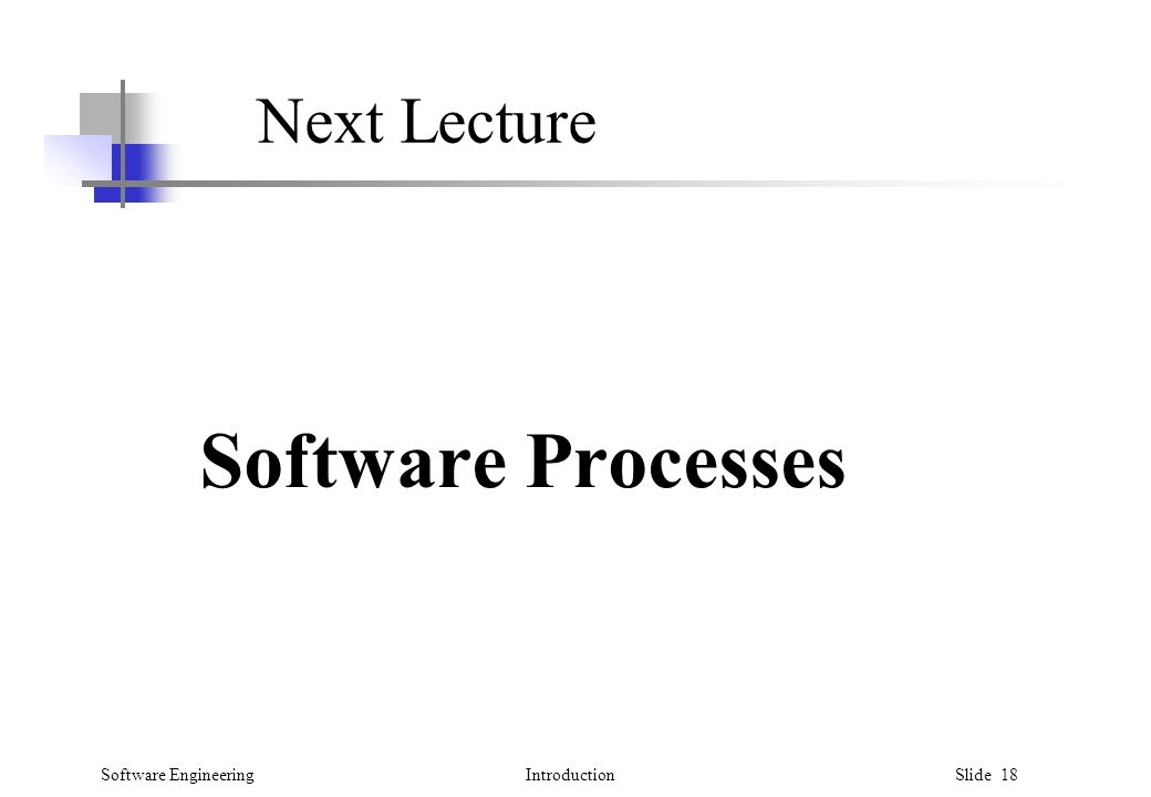 Software EngineeringIntroduction Slide 18 Next Lecture Software Processes