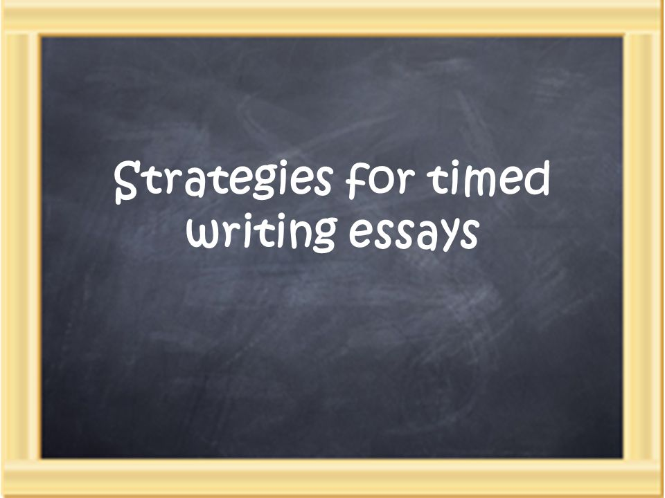 Strategies for timed writing essays