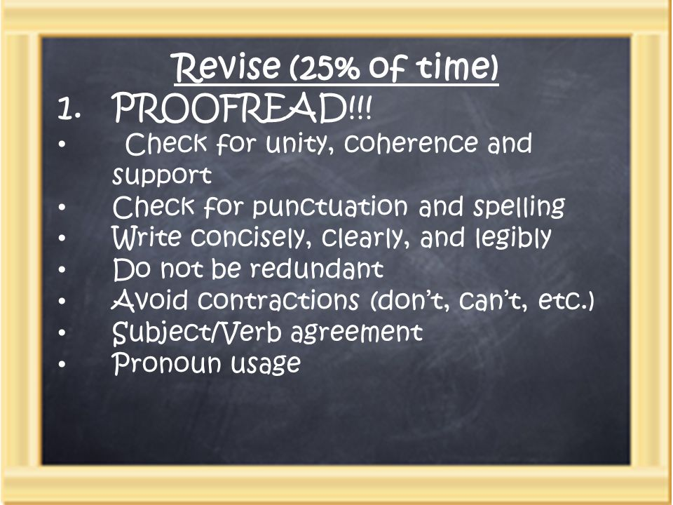 Revise (25% of time) 1.PROOFREAD!!.