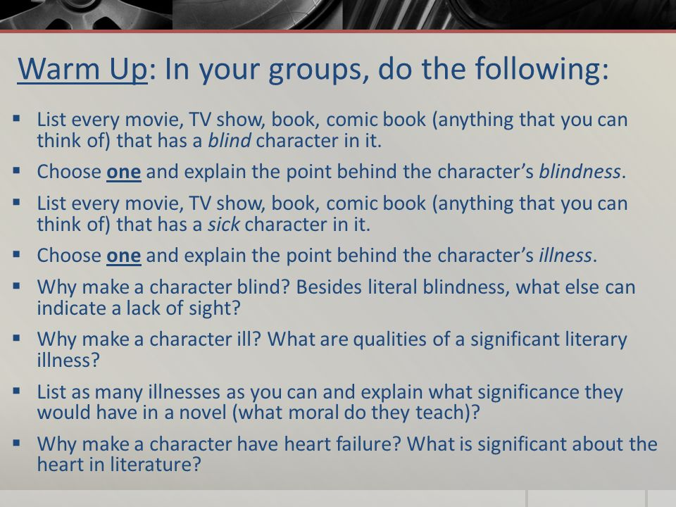 Warm Up: In your groups, do the following:  List every movie, TV show, book, comic book (anything that you can think of) that has a blind character in it.