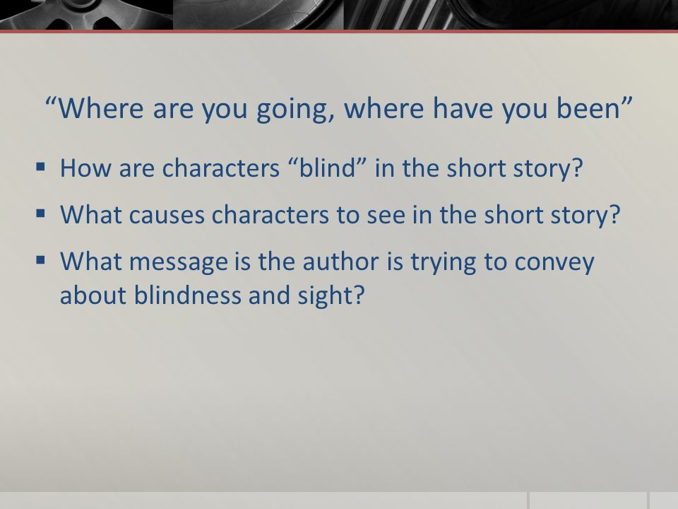Where are you going, where have you been  How are characters blind in the short story.