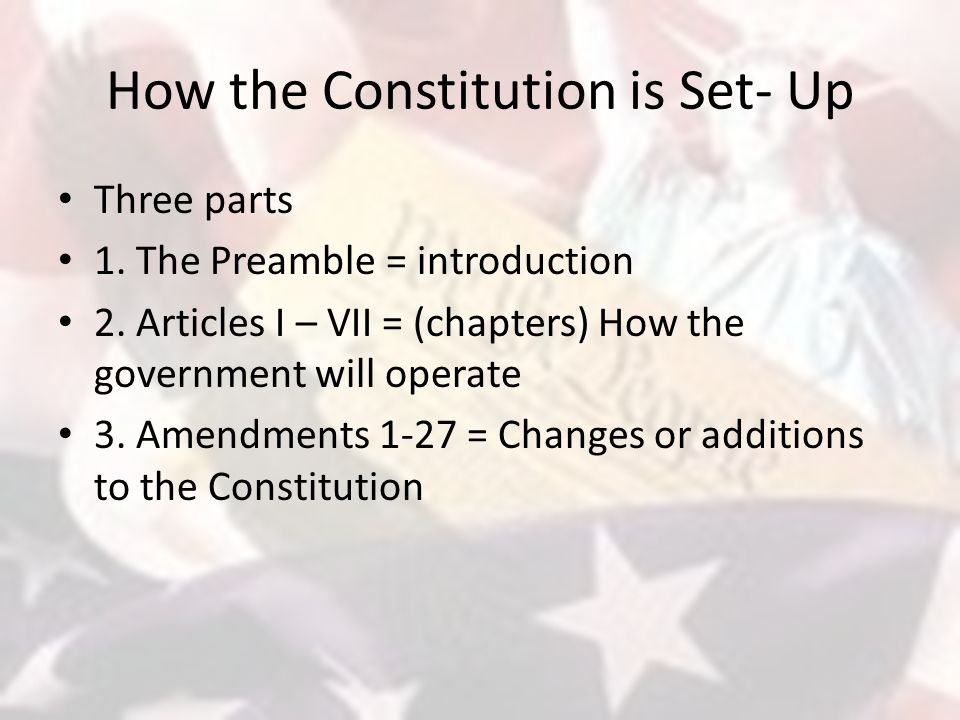 How the Constitution is Set- Up Three parts 1. The Preamble = introduction 2.