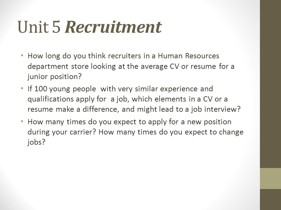 Unit 5 Recruitment How long do you think recruiters in a Human Resources department store looking at the average CV or resume for a junior position.