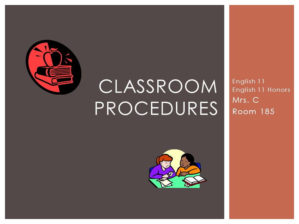 English 11 English 11 Honors Mrs. C Room 185 CLASSROOM PROCEDURES