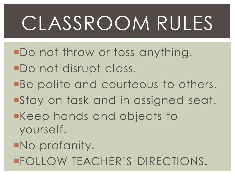  Do not throw or toss anything.  Do not disrupt class.