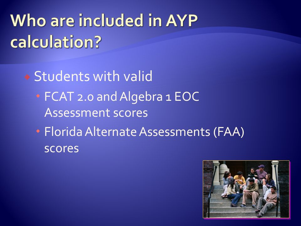  Students with valid  FCAT 2.0 and Algebra 1 EOC Assessment scores  Florida Alternate Assessments (FAA) scores