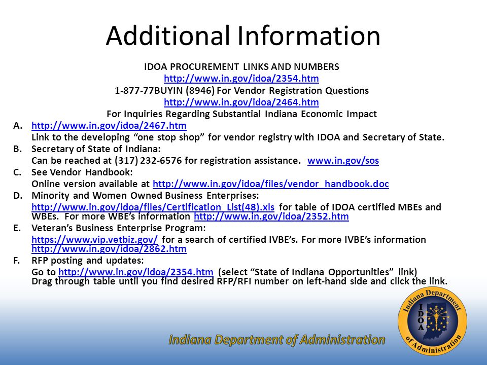 Additional Information IDOA PROCUREMENT LINKS AND NUMBERS BUYIN (8946) For Vendor Registration Questions   For Inquiries Regarding Substantial Indiana Economic Impact A.  Link to the developing one stop shop for vendor registry with IDOA and Secretary of State.