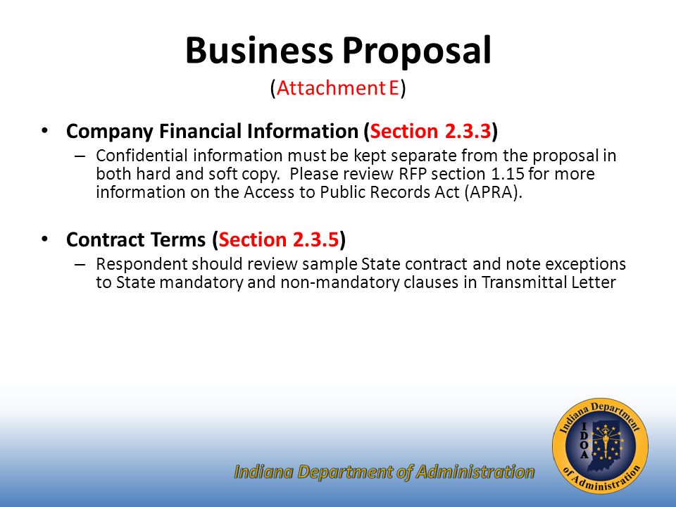 Business Proposal (Attachment E) Company Financial Information (Section 2.3.3) – Confidential information must be kept separate from the proposal in both hard and soft copy.