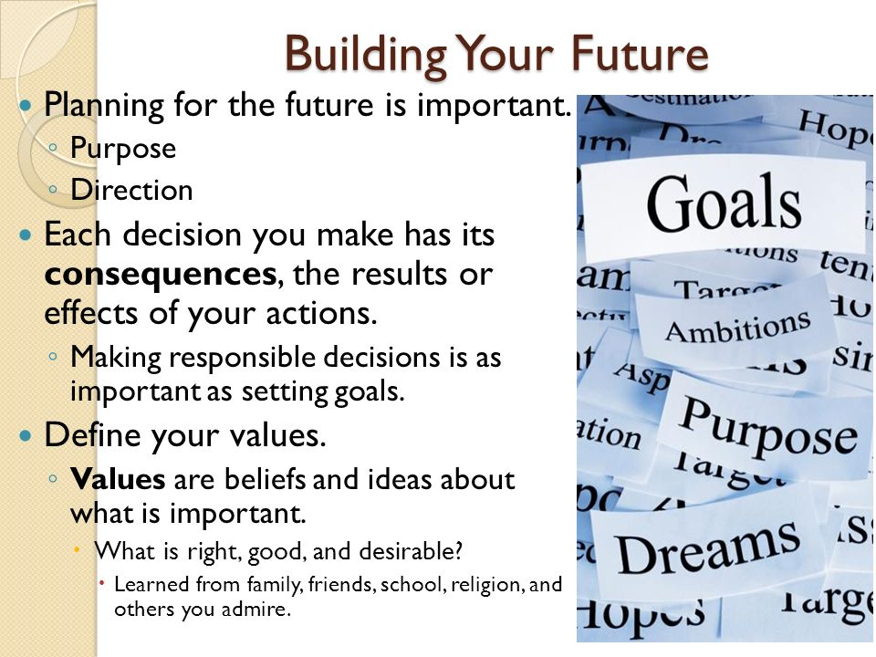 Building Your Future Planning for the future is important.
