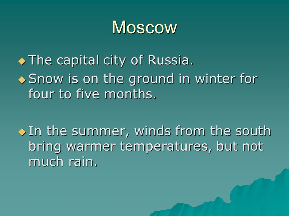 Moscow  The capital city of Russia.  Snow is on the ground in winter for four to five months.