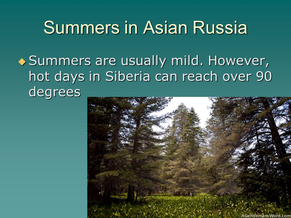 Summers in Asian Russia  Summers are usually mild.