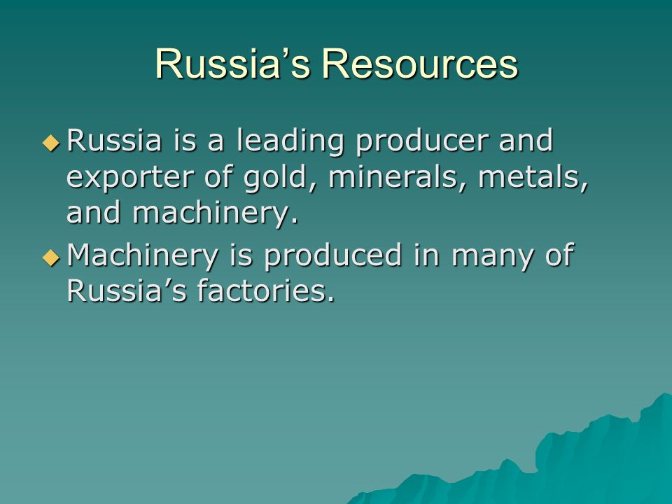Russia's Resources  Russia is a leading producer and exporter of gold, minerals, metals, and machinery.