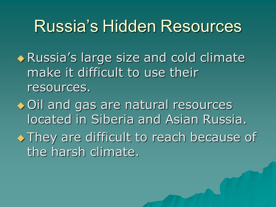Russia's Hidden Resources  Russia's large size and cold climate make it difficult to use their resources.
