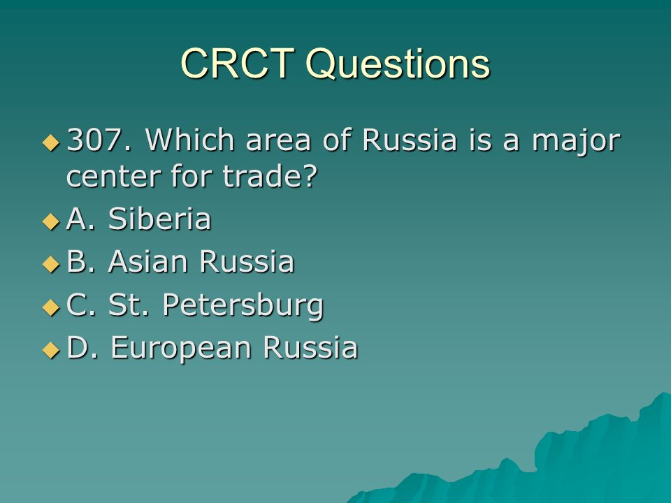 CRCT Questions  307. Which area of Russia is a major center for trade.