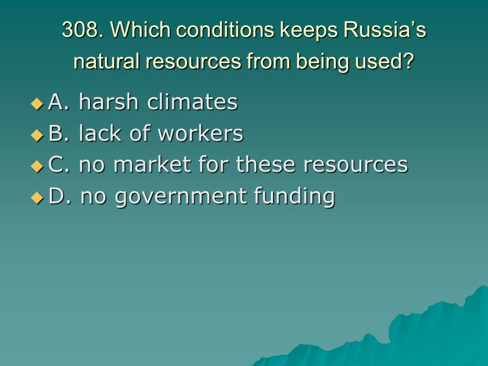 308. Which conditions keeps Russia's natural resources from being used.