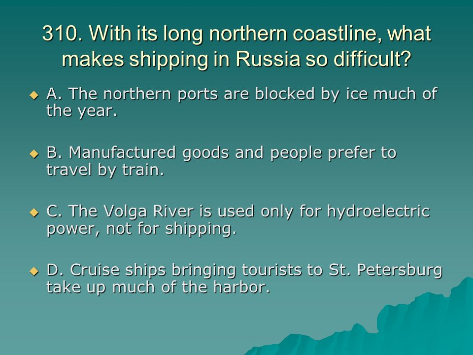 310. With its long northern coastline, what makes shipping in Russia so difficult.