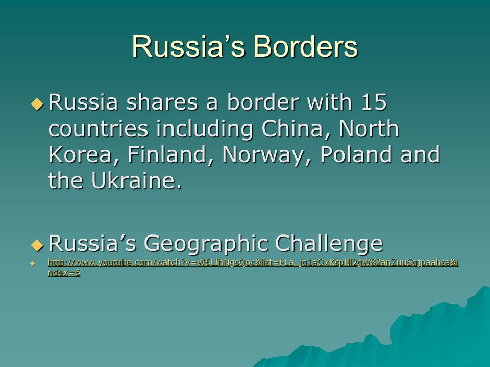 Russia's Borders  Russia shares a border with 15 countries including China, North Korea, Finland, Norway, Poland and the Ukraine.