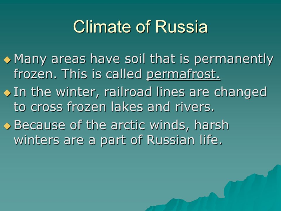 Climate of Russia  Many areas have soil that is permanently frozen.