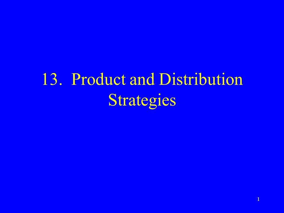1 13. Product and Distribution Strategies