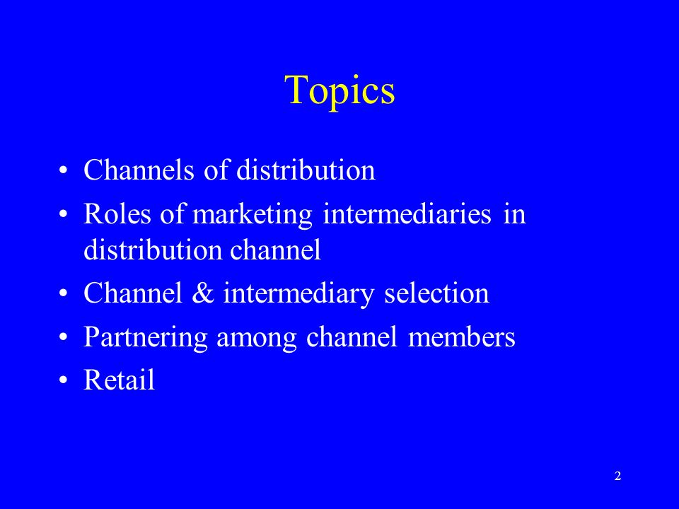 2 Topics Channels of distribution Roles of marketing intermediaries in distribution channel Channel & intermediary selection Partnering among channel members Retail