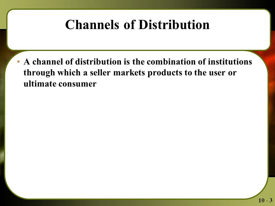 Channels of Distribution A channel of distribution is the combination of institutions through which a seller markets products to the user or ultimate consumer