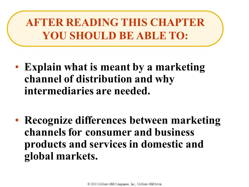 © 2003 McGraw-Hill Companies, Inc., McGraw-Hill/Irwin Explain what is meant by a marketing channel of distribution and why intermediaries are needed.
