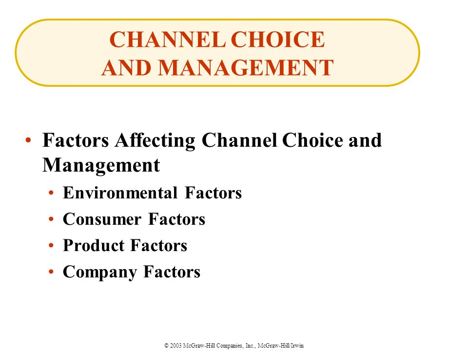 © 2003 McGraw-Hill Companies, Inc., McGraw-Hill/Irwin Factors Affecting Channel Choice and Management Environmental Factors Consumer Factors Product Factors Company Factors CHANNEL CHOICE AND MANAGEMENT