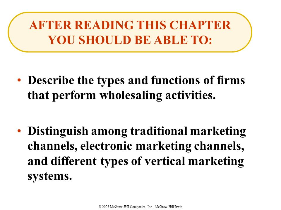 © 2003 McGraw-Hill Companies, Inc., McGraw-Hill/Irwin Describe the types and functions of firms that perform wholesaling activities.