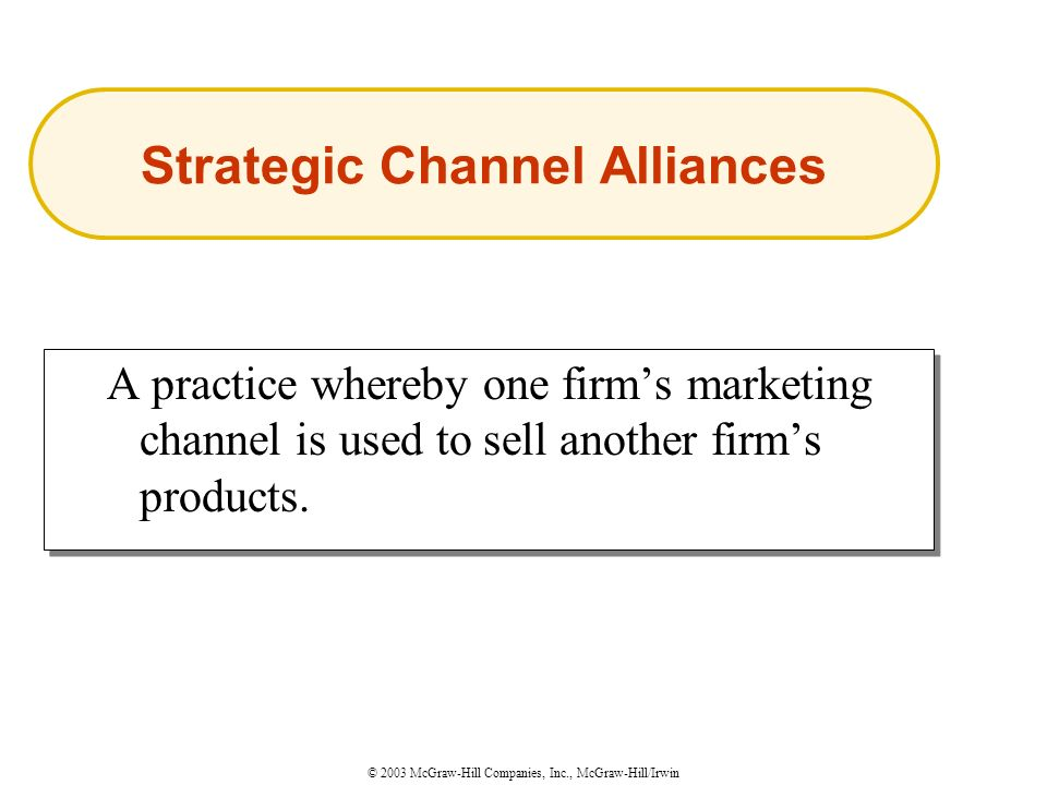© 2003 McGraw-Hill Companies, Inc., McGraw-Hill/Irwin A practice whereby one firm's marketing channel is used to sell another firm's products.
