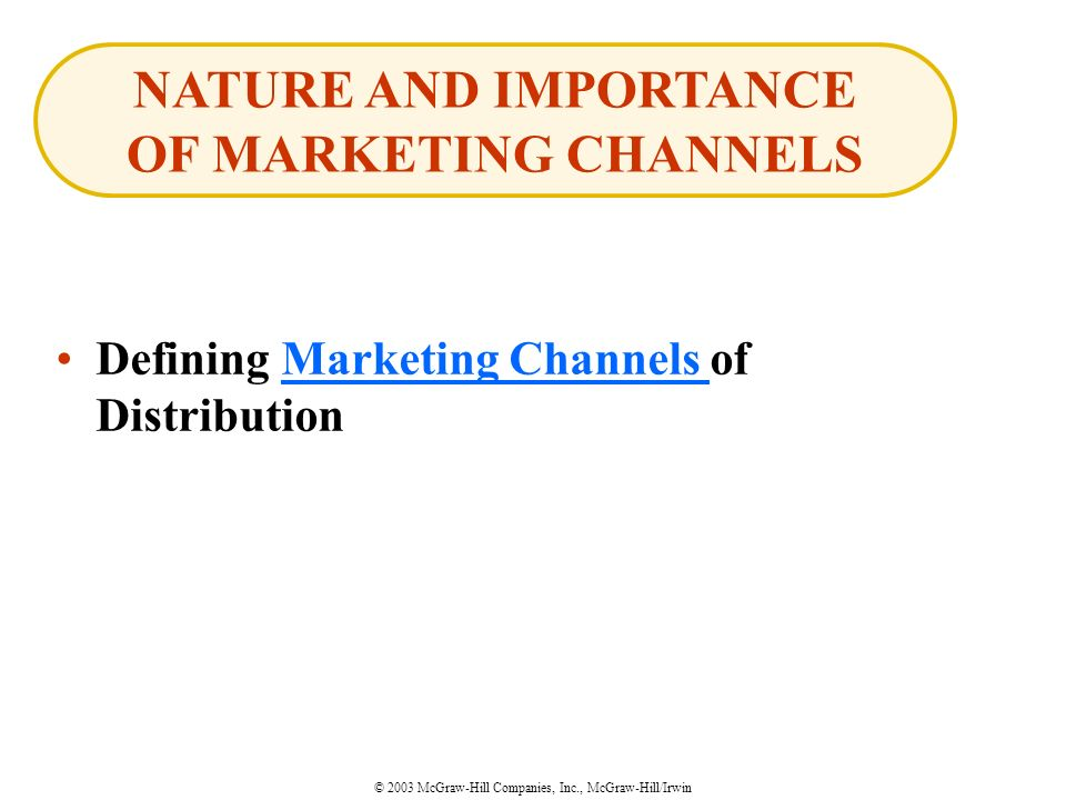 © 2003 McGraw-Hill Companies, Inc., McGraw-Hill/Irwin Defining Marketing Channels of DistributionMarketing Channels NATURE AND IMPORTANCE OF MARKETING CHANNELS
