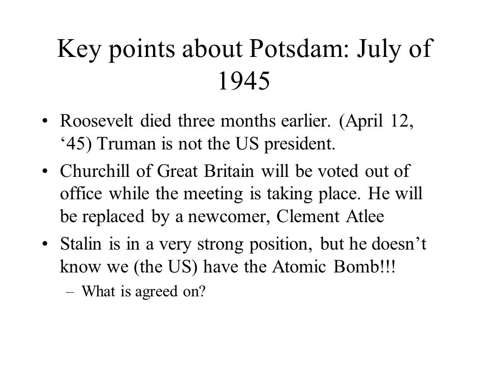 POTSDAM (Germany) Date: July 1945 Present: Churchill, Truman and Stalin