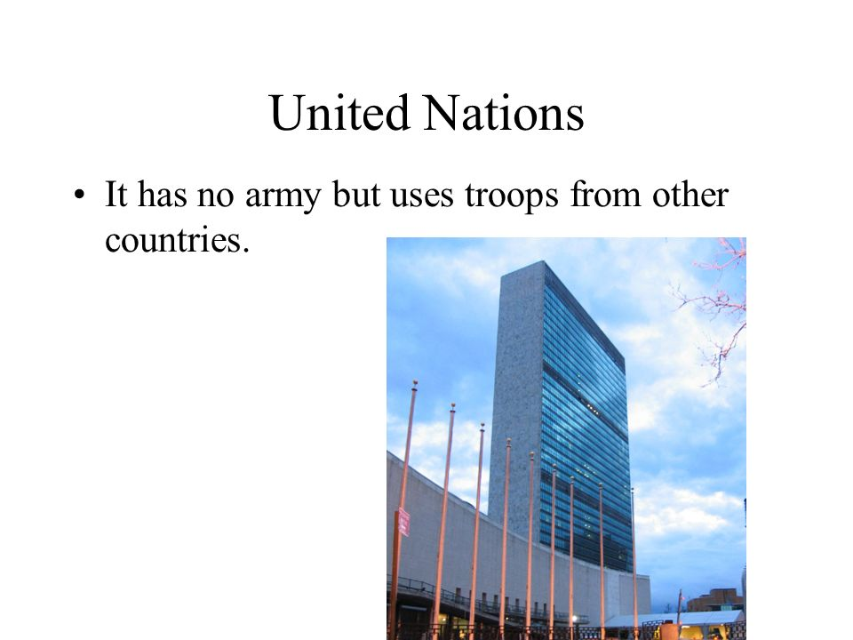 Formation of the United Nations International Organization where countries try to find peaceful solutions