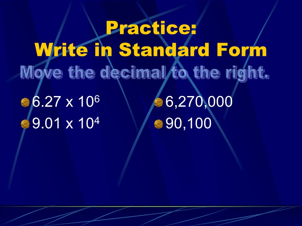 Practice: Write in Standard Form 6.27 x x ,270,000 90,100