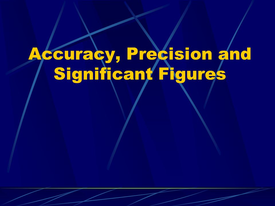 Accuracy, Precision and Significant Figures