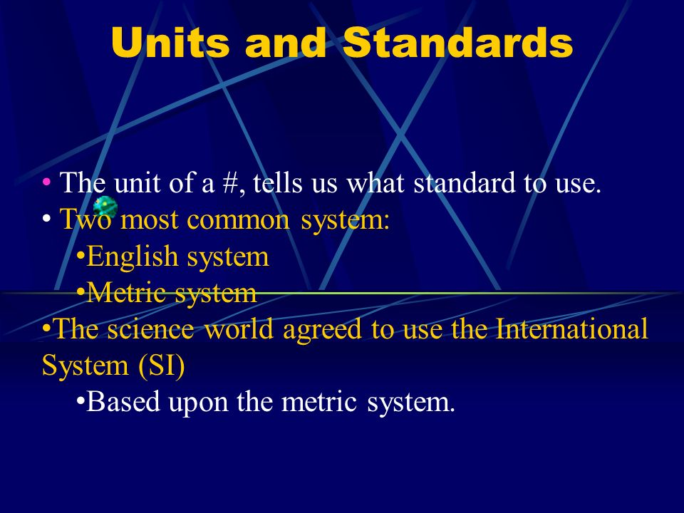 Units and Standards The unit of a #, tells us what standard to use.