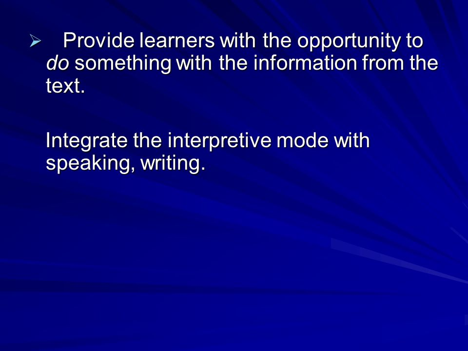  Provide learners with the opportunity to do something with the information from the text.