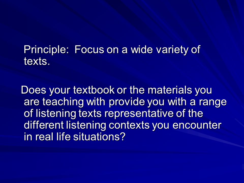 Principle: Focus on a wide variety of texts. Principle: Focus on a wide variety of texts.