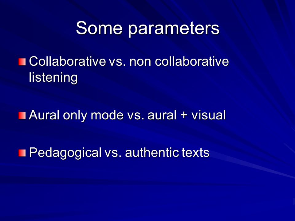Some parameters Collaborative vs. non collaborative listening Aural only mode vs.