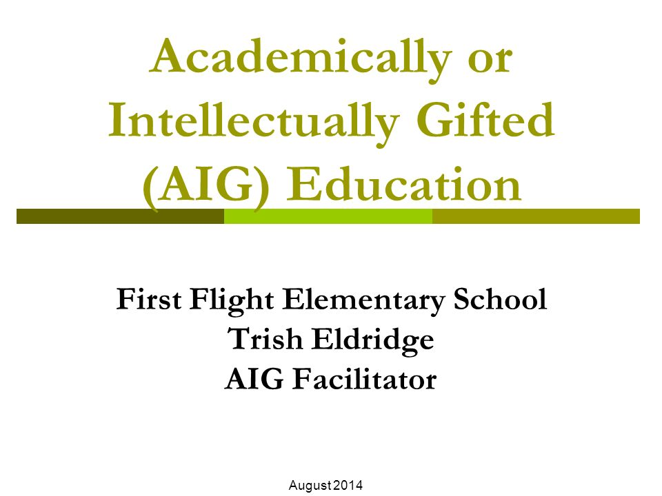 1 Academically or Intellectually Gifted (AIG) Education First Flight Elementary School Trish Eldridge AIG Facilitator August 2014
