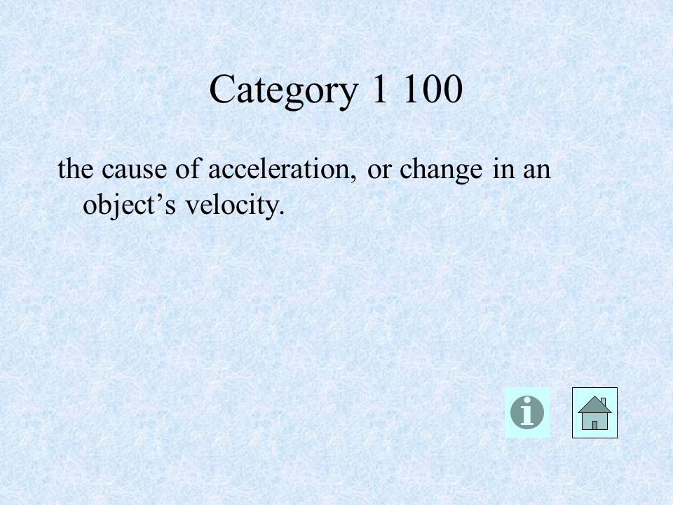 Category the cause of acceleration, or change in an object's velocity.