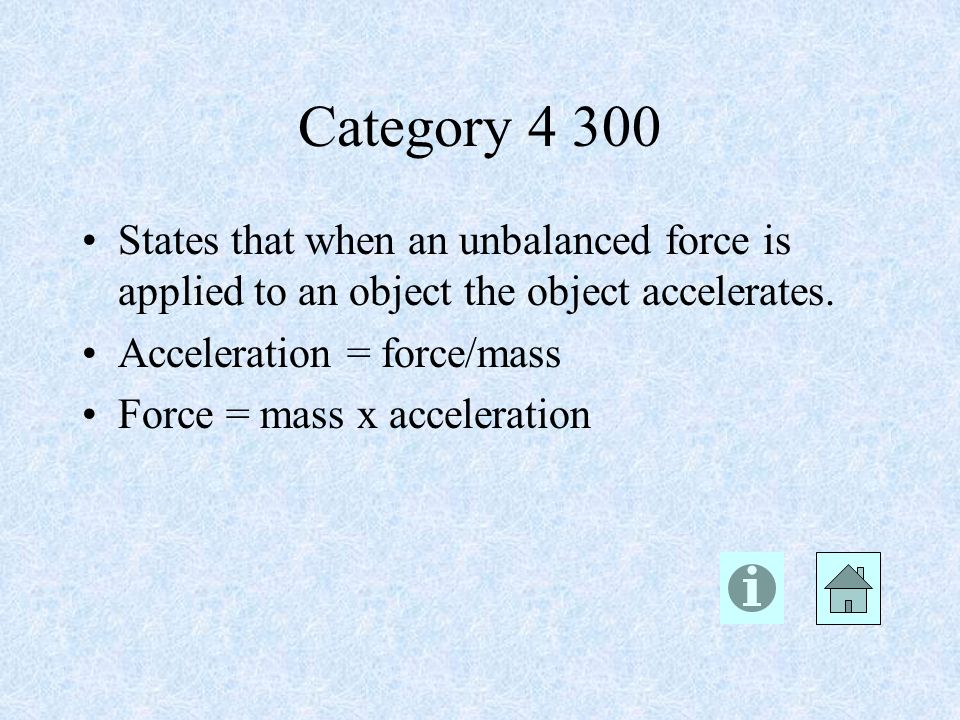 Category States that when an unbalanced force is applied to an object the object accelerates.