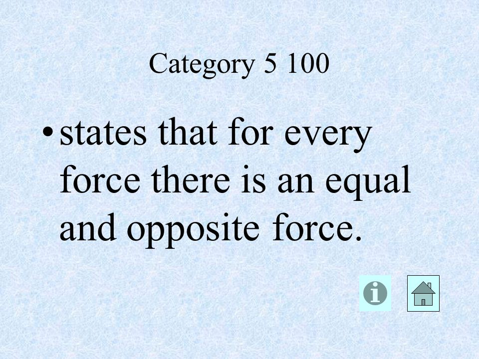 Category states that for every force there is an equal and opposite force.