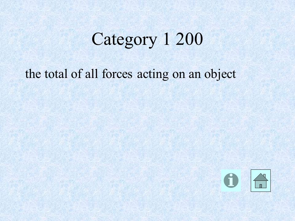 Category the total of all forces acting on an object